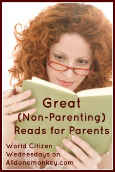 Great (Non-Parenting) Reads for Parents - World Citizen Wednesdays on Alldonemonkey.com