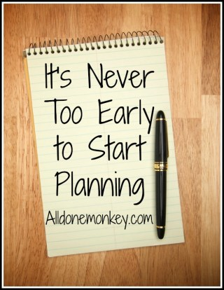 It's Never Too Early to Start Planning - Alldonemonkey.com