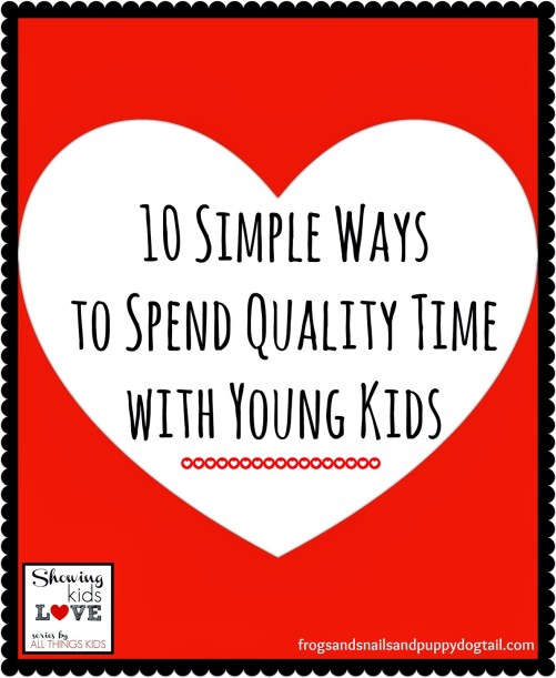 Frogs and Snails and Puppy Dog Tails - 10 Simple Ways to Spend Quality Time with Young Kids