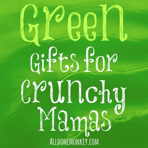 Green Gifts for Crunchy Mamas | Alldonemonkey.com