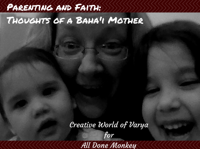 Thoughts of a Baha'i Mother {Parenting and Faith} | Alldonemonkey.com