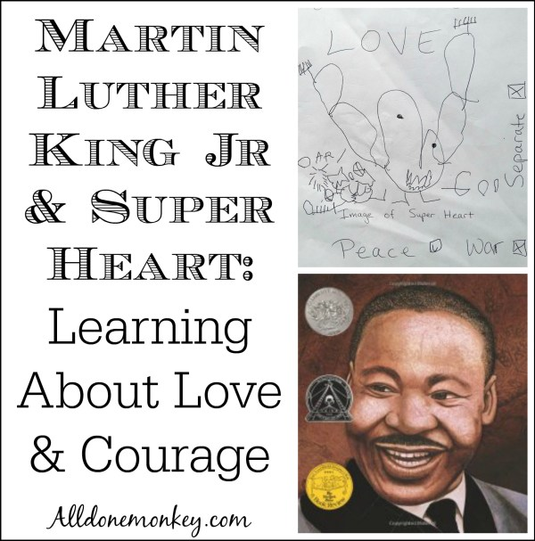 Martin Luther King Jr and Super Heart: Learning about Love and Courage | Alldonemonkey.com