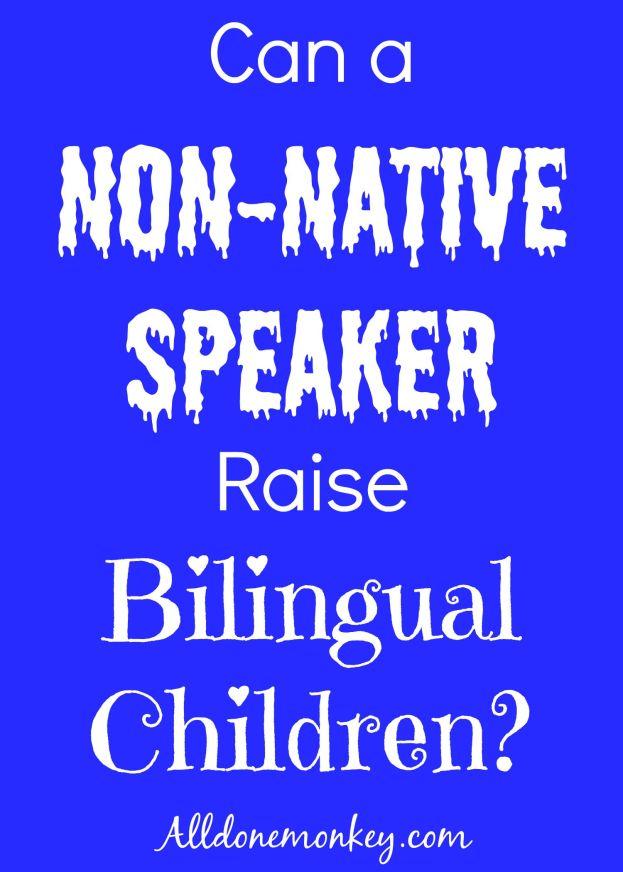 Raising Multilingual Kids: Can a Non-Native Speaker Raise Bilingual Children? | Alldonemonkey.com
