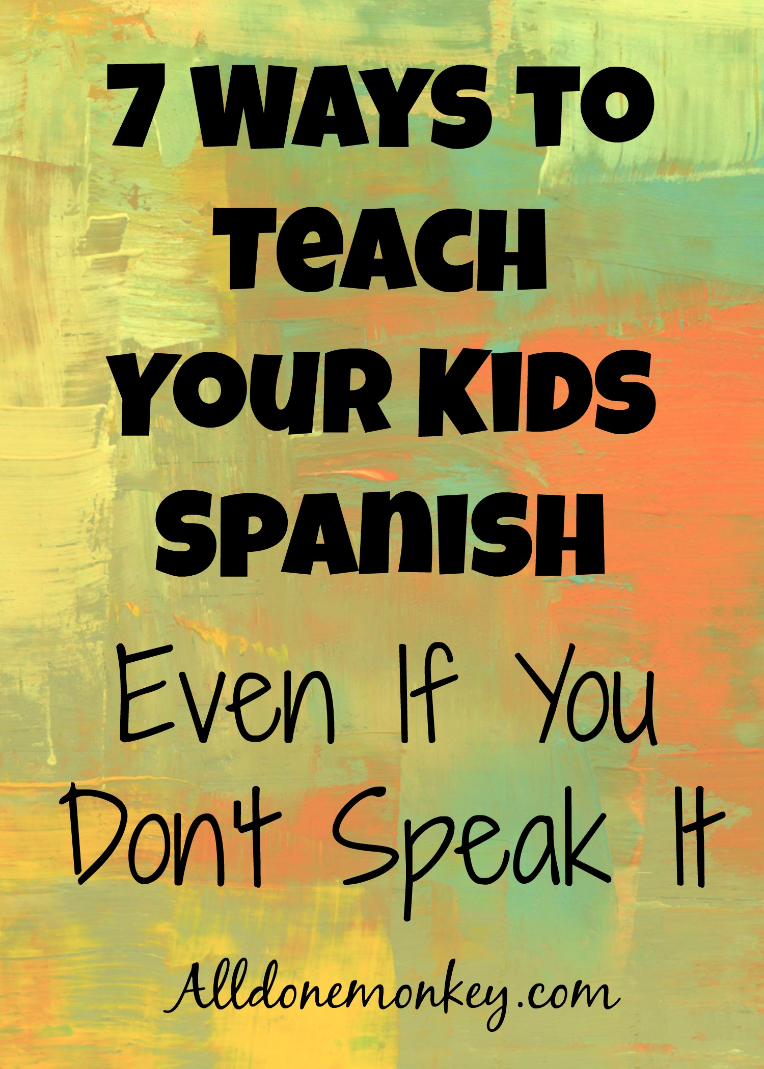 7 Ways To Teach Your Kids Spanish Even If You Don T Speak