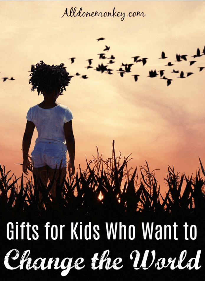 Gifts for Kids Who Want to Change the World | Alldonemonkey.com