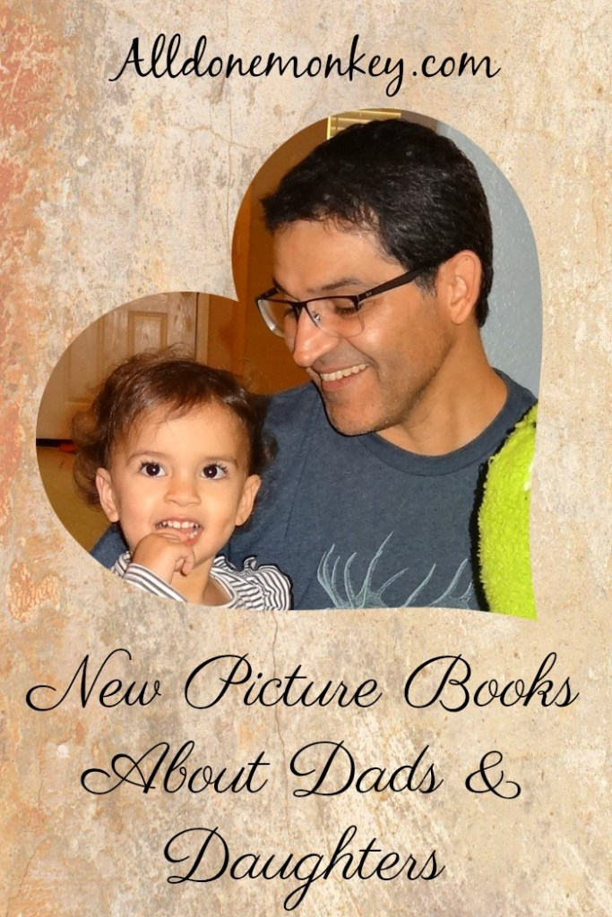 New Picture Books About Dads and Daughters | Alldonemonkey.com