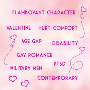 Flamboyant character, Valentine, hurt-comfort, age-gap, disability, gay romance, ptsd, gay romance, military men, contemporary