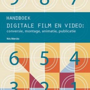 Handboek digitale film en video creatie, conversie, montage, animatie en publicatie