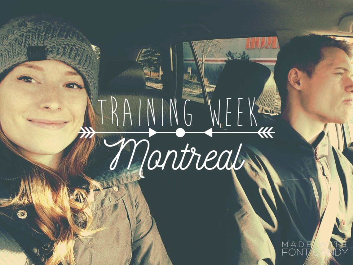 Training Week Part 1: Montreal