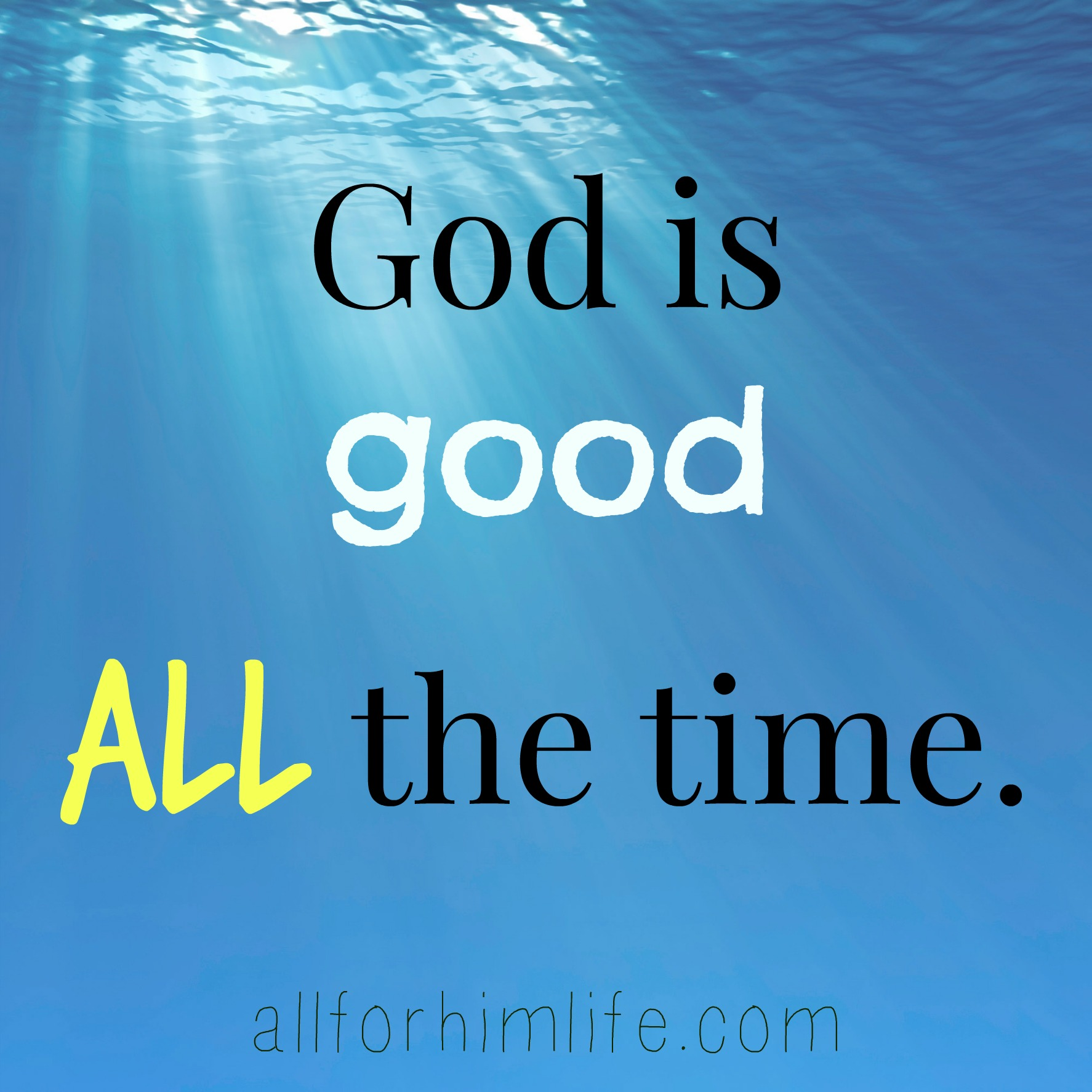 God Is Good All The Time All For Him Life
