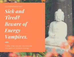 Have A Joyous Vesak Day - Sick and Tired? Beware of Energy Vampires.