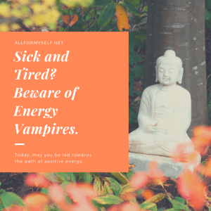 Have A Joyous Vesak Day - Sick and Tired? Beware of Energy Vampires.