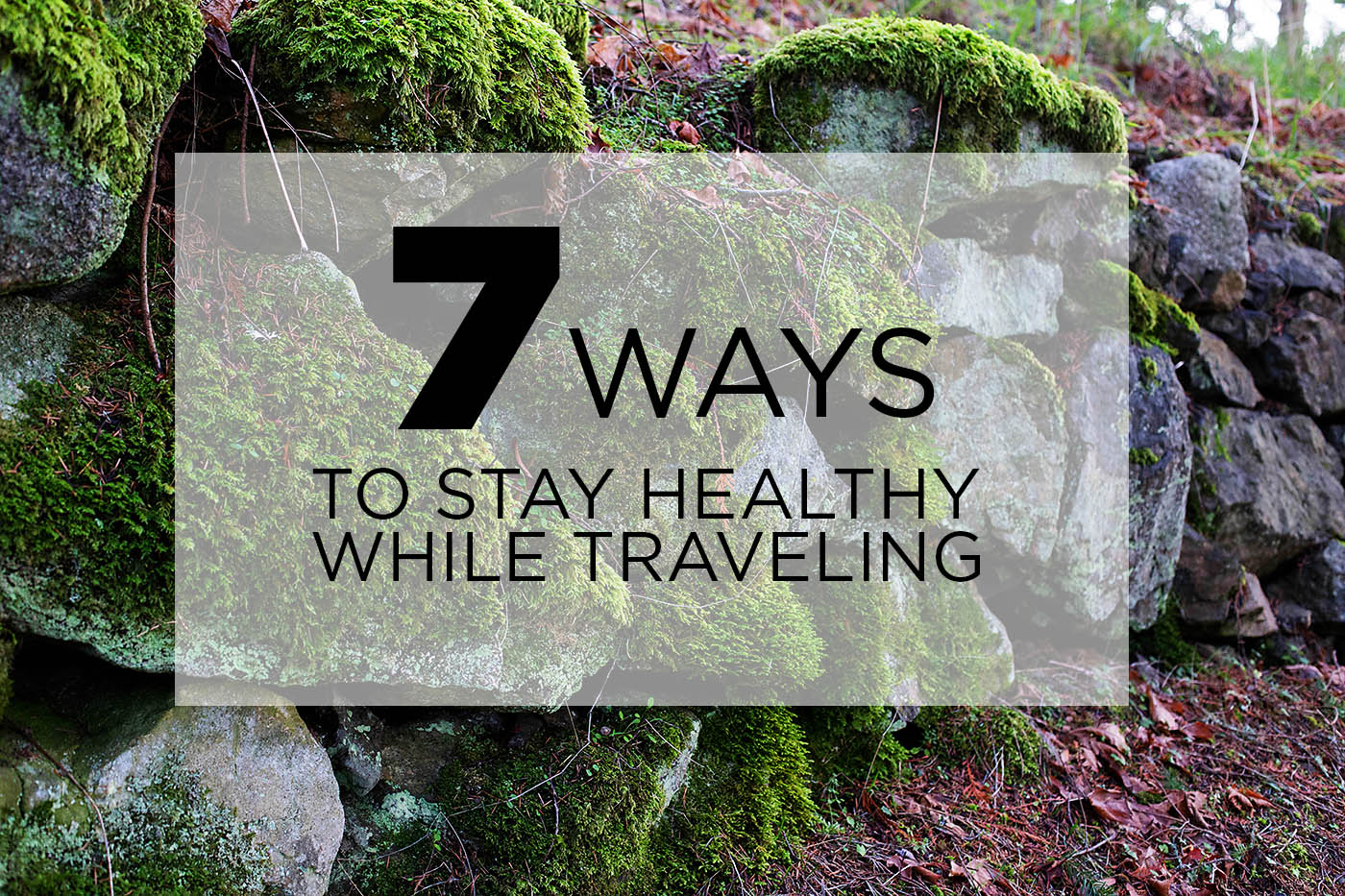 7 ways to stay healthy while traveling from a travel blogger with an autoimmune disease