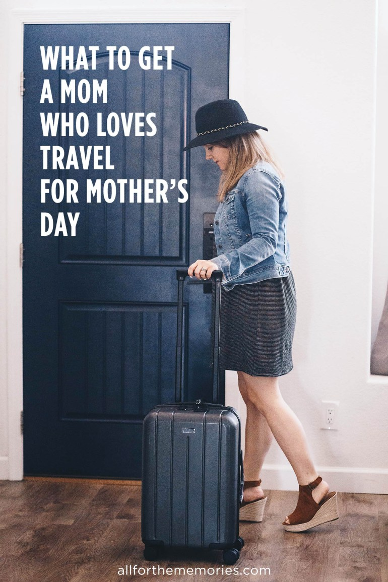 What to get a Mom who loves travel for Mother's Day