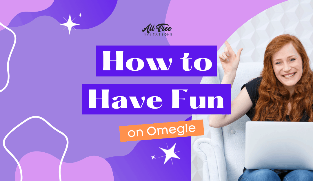 How to Have Fun on Omegle - All Free Invitations