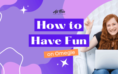 How You Can Enjoy and Have Fun on Omegle