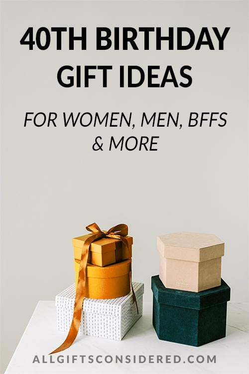 40th Birthday Gift Ideas For Women Men Bffs More All Gifts Considered