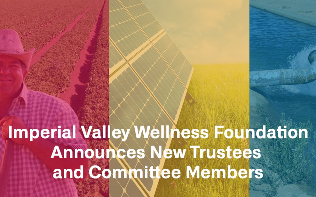 Imperial Valley Wellness Foundation Announces New Trustees