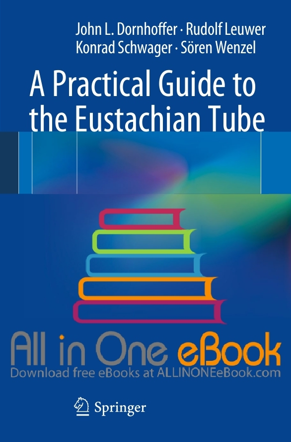 A Practical Guide to the Eustachian Tube by John L. Dornhoffer, Rudolf Leuwer, Konrad Schwager, Sören Wenzel Free Download