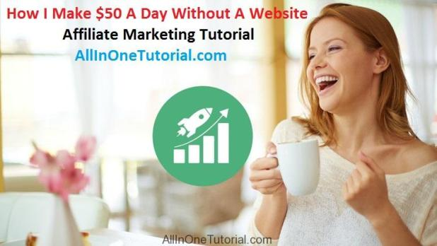 how-i-make-50-a-day-without-a-website-affiliate-marketing-tutorial-free-download-allinonetutorial-com