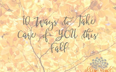 10 Ways to Take Care of YOU this Fall