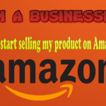 I am a Business Man, How can I start selling my product on Amazon India?