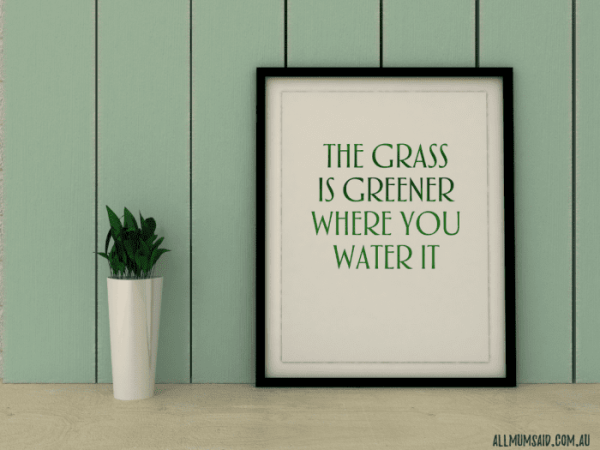 grass is greener where you water it - self-care for mums