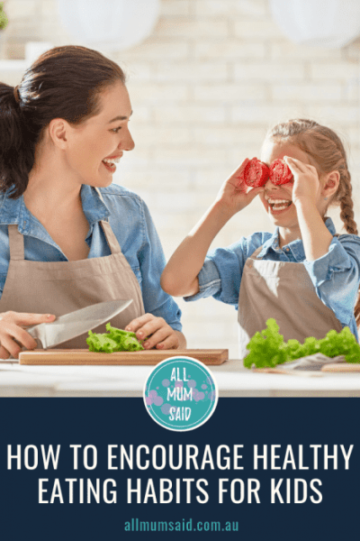 All Mum Said - How To Encourage Healthy Eating Habits For Kids