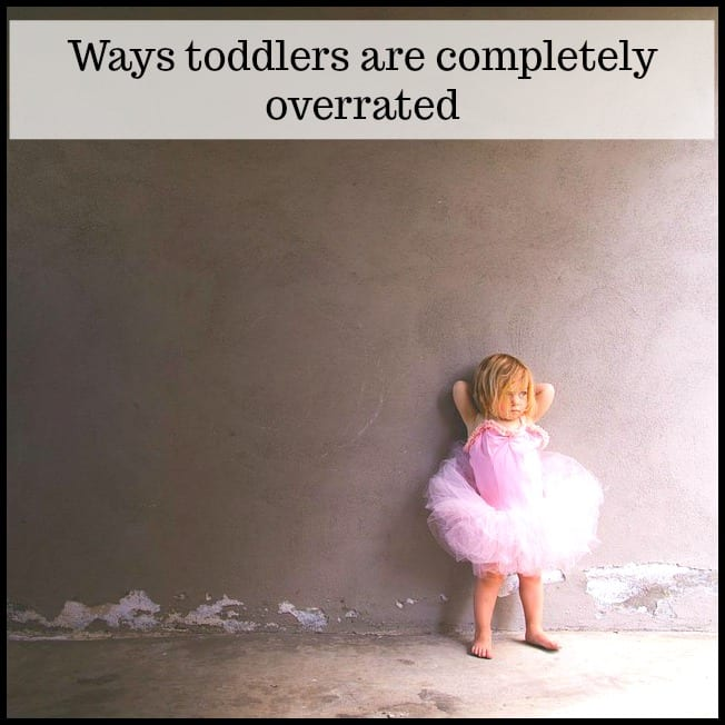 10 Ways Toddlers Are Completely Overrated