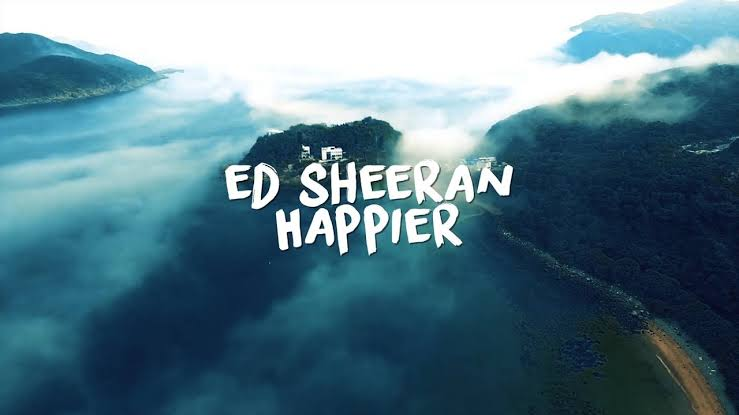 Music] Ed Sheeran - Happier - All Naija Entertainment