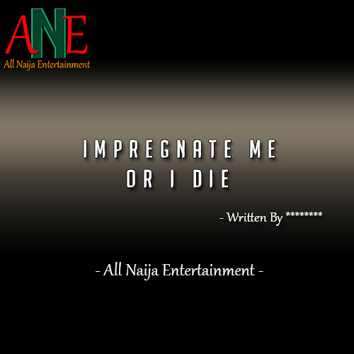 IMPREGNATE ME OR I DIE