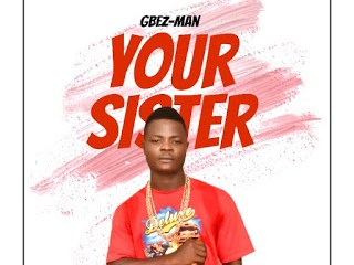 Gbez Man Your Sister
