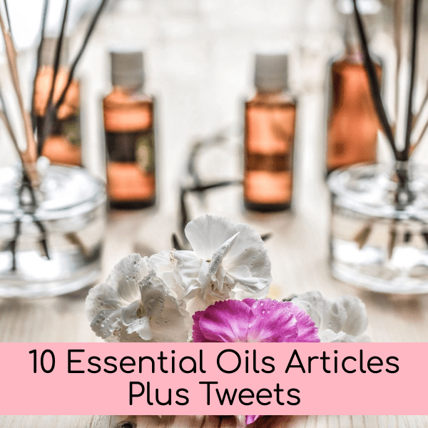 10 Essential Oils Articles Plus Tweets