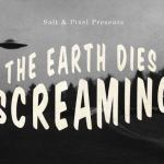 The Earth Dies Screaming: Destroy All Humans