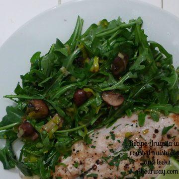 arugula, mushrooms, leeks, lemon juice, estra-virgin olive oil