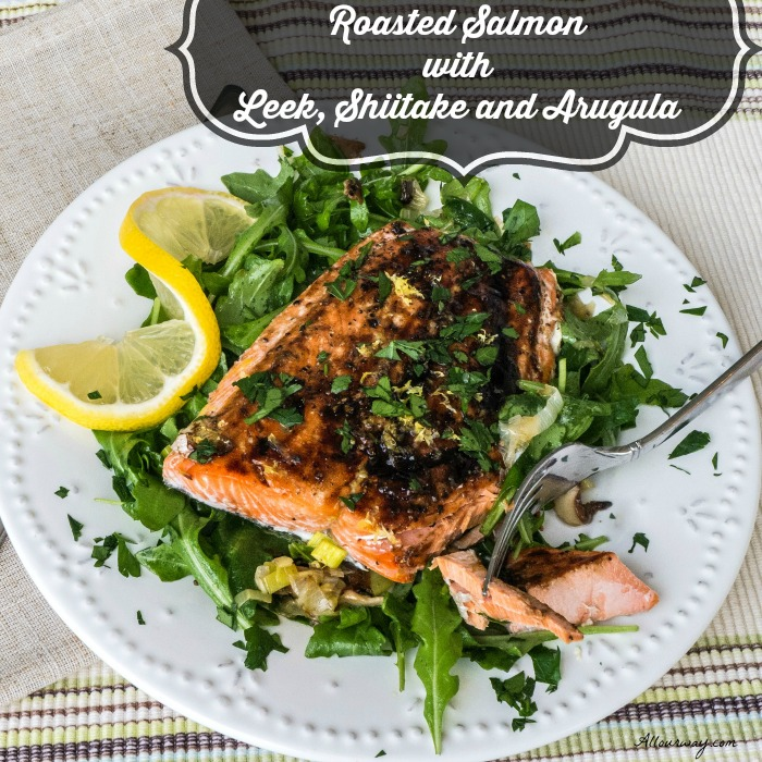 Roasted Salmon with Leek , Shiitake and Arugula Salad