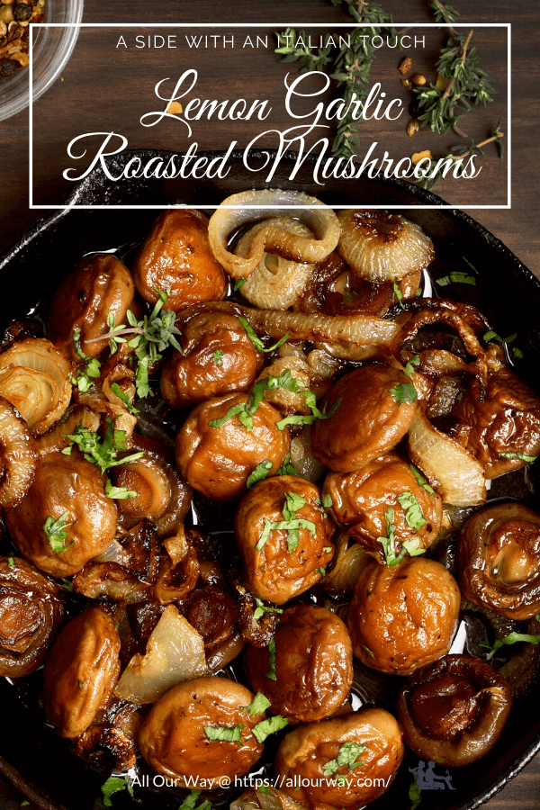 Lemon Herb Roasted Mushrooms is an easy and flavorful side with garlic, olive oil, parsley and basil giving the dish an Italian touch. The golden brown mushrooms are rich and full of flavor but very low in calories. You may also use them as an appetizer to spread on crostini. Make ahead and be prepared to have it disappear. #roastedmushrooms, #mushroomside, #mushroomappetizer, #garlicmushrooms #mushroomcrostini