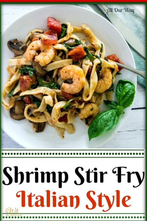 Shrimp Stir Fry Italian Style subs the usual Asian Flavors with Italian seasonings and spices. A delicious a quick weeknight meal. #shrimp, #stirfry, #Italianstirfry, #onepandish, #onepanmeal, #quickweeknightdinner, #pastadinner, #shrimppasta, #allourway