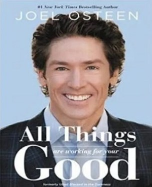 ALL THINGS ARE WORKING FOR YOUR GOOD by JOEL OSTEEN