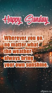 20 Best Sunday Thoughts Images and Inspirational Quotes 07 - Always bring your own sunshine