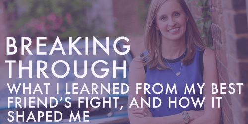 BREAKING THROUGH WHAT I LEARNED FROM MY BEST FRIEND'S FIGHT AND HOW IT SHAPED ME