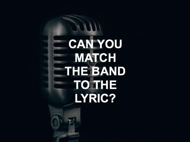 can you match the band to the lyric