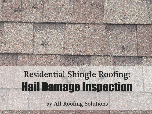 Shingle Roofing Hail Damage Inspection All Roofing Solutions