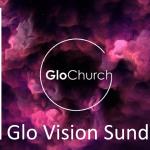 Glo Vision Sunday