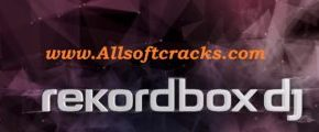 Rekordbox DJ 6.3.0 Crack & Activation Code Free 2021 [Lifetime]