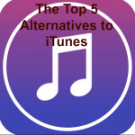 Music Anywhere? The Top 5 Alternatives to iTunes