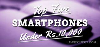 Top Five Smartphones Under $s. 10,000 Featured Image