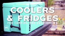 An Overlander's Guide to Coolers and Fridges
