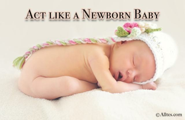 Act like a newborn baby