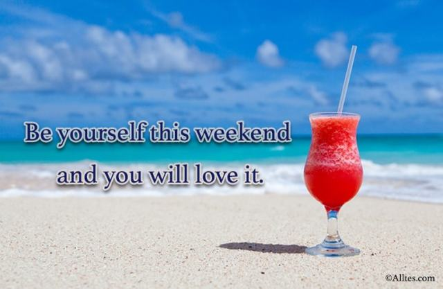 Be yourself this weekend
